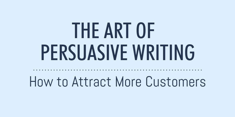 The Art of Persuasive Writing: How to Attract More Customers