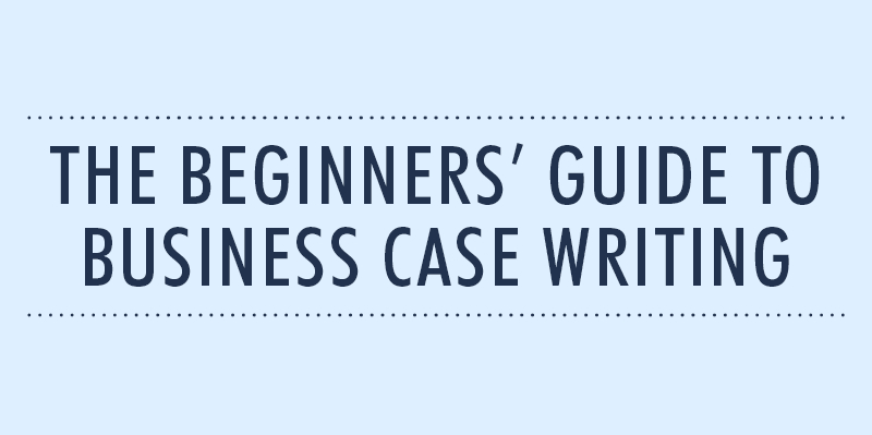 The Beginners' Guide to Business Case Writing