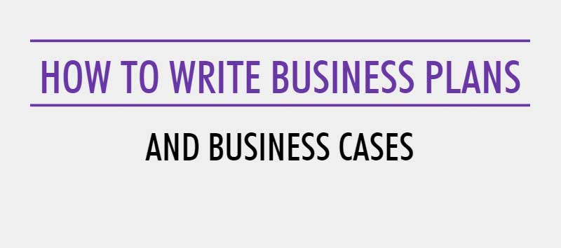 How To Write Business Plans and Business Cases
