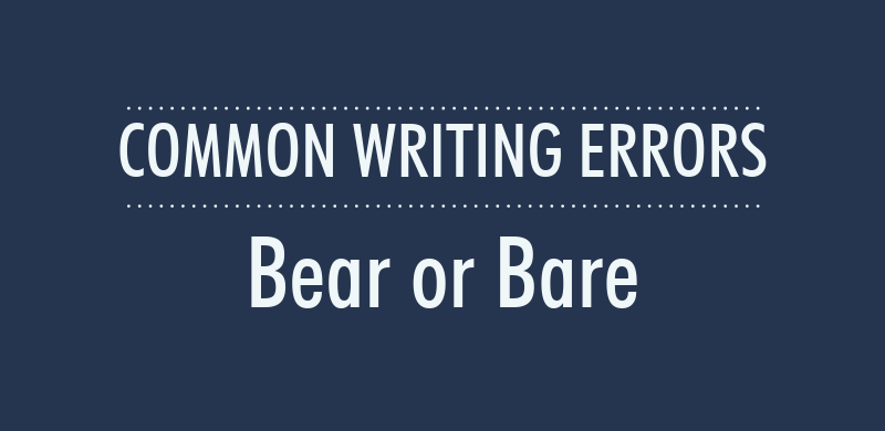 Common Writing Errors: Can You Bear to Bare Your Mistakes?
