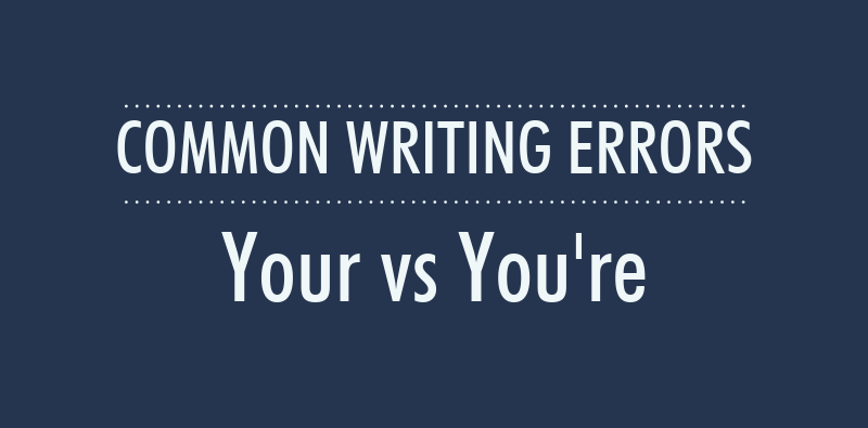 Common Writing Errors: Your Dinner vs You're Dinner (One Leaves You Nourished, The Other Leaves You Dead)